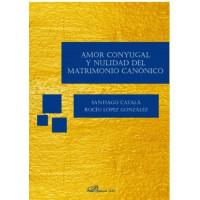 AMOR CONYUGAL Y NULIDAD DEL MATRIMONIO CANONICO