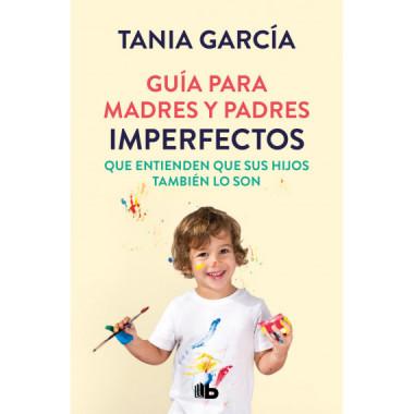 Guia para Madres y Padres Imperfectos que Saben que sus Hijo