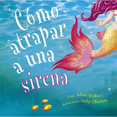 Como Atrapar a una Sirena
