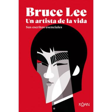 Bruce Lee un Artista de la Vida sus Escritos Esenciales